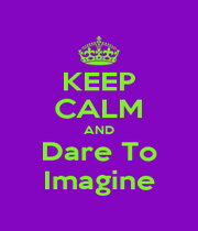 KEEP CALM AND Dare To Imagine - Personalised Poster A1 size