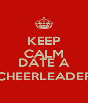 KEEP CALM AND DATE A CHEERLEADER - Personalised Poster A1 size
