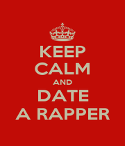 KEEP CALM AND DATE A RAPPER - Personalised Poster A1 size