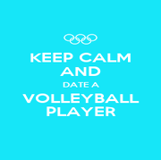 KEEP CALM AND DATE A VOLLEYBALL PLAYER - Personalised Poster A1 size