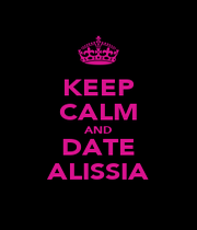 KEEP CALM AND DATE ALISSIA - Personalised Poster A1 size