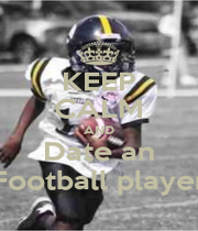 KEEP CALM AND Date an Football player - Personalised Poster A1 size