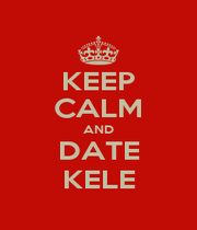 KEEP CALM AND DATE KELE - Personalised Poster A1 size