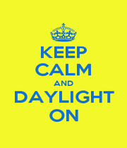 KEEP CALM AND DAYLIGHT ON - Personalised Poster A1 size