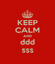 KEEP CALM AND ddd sss - Personalised Poster A1 size
