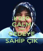 KEEP CALM AND DEDEYE SAHİP ÇIK - Personalised Poster A1 size