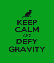 KEEP CALM AND DEFY GRAVITY - Personalised Poster A4 size