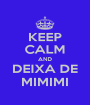 KEEP CALM AND DEIXA DE MIMIMI - Personalised Poster A1 size