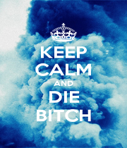 KEEP CALM AND DIE BITCH - Personalised Poster A4 size