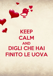 KEEP CALM AND DIGLI CHE HAI FINITO LE UOVA - Personalised Poster A1 size