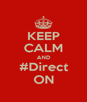 KEEP CALM AND #Direct ON - Personalised Poster A4 size