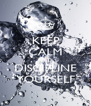 KEEP CALM AND DISCIPLINE YOURSELF - Personalised Poster A1 size