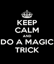 KEEP CALM AND DO A MAGIC TRICK - Personalised Poster A1 size