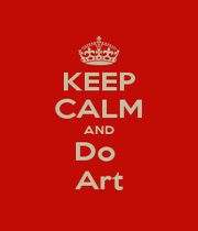 KEEP CALM AND Do  Art - Personalised Poster A1 size