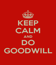 KEEP CALM AND DO GOODWILL - Personalised Poster A1 size