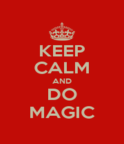 KEEP CALM AND DO MAGIC - Personalised Poster A1 size