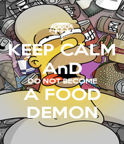 KEEP CALM AnD DO NOT BECOME A FOOD DEMON - Personalised Poster A4 size