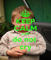 KEEP CALM AND do not  cry - Personalised Poster A1 size