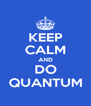 KEEP CALM AND DO QUANTUM - Personalised Poster A1 size