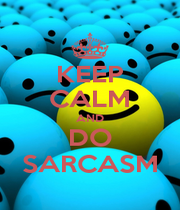 KEEP CALM AND DO SARCASM - Personalised Poster A1 size