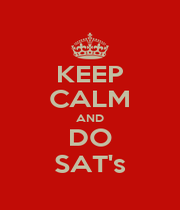 KEEP CALM AND DO SAT's - Personalised Poster A1 size
