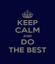 KEEP CALM AND DO THE BEST - Personalised Poster A1 size