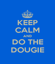 KEEP CALM AND DO THE DOUGIE - Personalised Poster A1 size