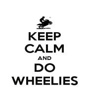 KEEP CALM AND DO WHEELIES - Personalised Poster A1 size