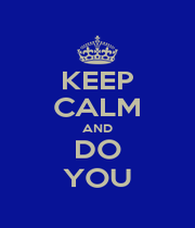 KEEP CALM AND DO YOU - Personalised Poster A1 size