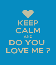 KEEP CALM AND DO YOU  LOVE ME ? - Personalised Poster A1 size