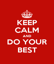 KEEP CALM AND DO YOUR BEST - Personalised Poster A1 size