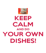 KEEP CALM AND DO YOUR OWN DISHES! - Personalised Poster A1 size