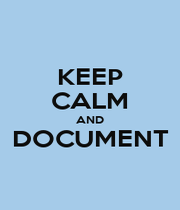 KEEP CALM AND DOCUMENT  - Personalised Poster A1 size