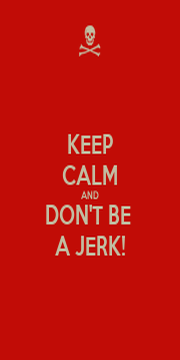KEEP CALM AND DON'T BE  A JERK! - Personalised Poster A4 size