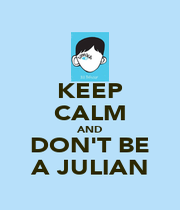 KEEP CALM AND DON'T BE A JULIAN - Personalised Poster A4 size