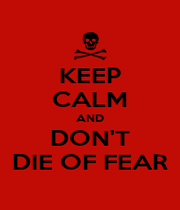 KEEP CALM AND DON'T DIE OF FEAR - Personalised Poster A1 size