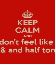 KEEP CALM AND don't feel like  & and half ton - Personalised Poster A1 size