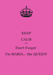 KEEP CALM AND Don't Forget  I'm MARIA... the QUEEN!  - Personalised Poster A1 size