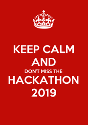 KEEP CALM AND DON'T MISS THE HACKATHON 2019 - Personalised Poster A1 size