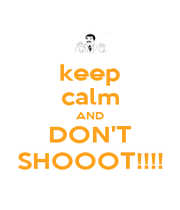 keep calm AND DON'T SHOOOT!!!! - Personalised Poster A1 size