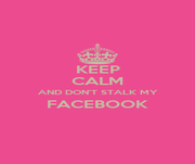 KEEP CALM AND DON'T STALK MY FACEBOOK  - Personalised Poster A1 size