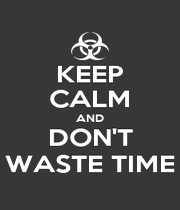 KEEP CALM AND DON'T WASTE TIME - Personalised Poster A1 size