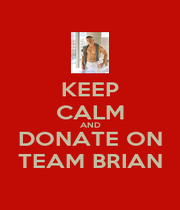 KEEP CALM AND DONATE ON TEAM BRIAN - Personalised Poster A4 size