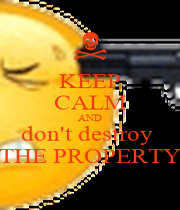 KEEP CALM AND don't destroy  THE PROPERTY - Personalised Poster A1 size