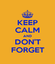KEEP CALM AND DON'T FORGET - Personalised Poster A1 size