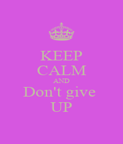 KEEP CALM AND Don't give  UP - Personalised Poster A1 size