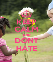 KEEP CALM AND DONT HATE - Personalised Poster A1 size