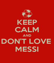 KEEP CALM AND DON'T LOVE  MESSI - Personalised Poster A1 size