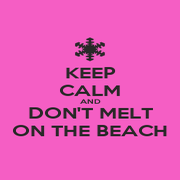 KEEP CALM AND DON'T MELT ON THE BEACH - Personalised Poster A1 size