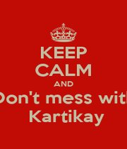 KEEP CALM AND Don't mess with  Kartikay - Personalised Poster A1 size